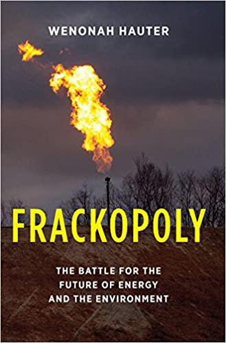 The Battle Over Controversial Method >> Frackopoly The Battle For The Future Of Energy And The Environment