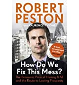 [ HOW DO WE FIX THIS MESS? THE ECONOMIC PRICE OF HAVING IT ALL, AND THE ROUTE TO LASTING PROSPERITY ] By Peston, Robert ( AUTHOR ) Mar-2013[ Paperback ]