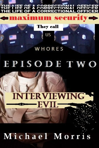 (The Life of a Correctional Officer...A collection of Experiences (Interviewing Evil))