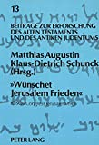 Wunschet Jerusalem Frieden : Collected Communications to the XIIth Congress of the International Organization for the Study of the Old Testament, Jerusalem 1986, , 3820498877