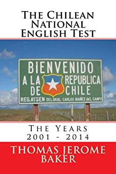 The Chilean National English Test: The Years 2001 - 2014 by [Baker, Thomas Jerome]