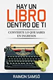 Hay un libro dentro de ti: Convierte lo que sabes en ingresos (Marketing nº 2) (Spanish Edition)