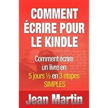 Comment écrire pour le Kindle - Comment écrire un livre en 5 jours ½ en 3 étapes SIMPLES (French Edition)