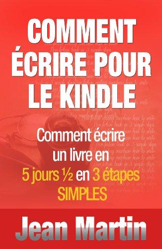 Comment Ecrire Pour Le Kindle Comment Ecrire Un Livre En 5 Jours En 3 Etapes Simples French Edition