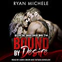 Bound by Desire: Ravage MC Bound Series, 2 Audiobook by Ryan Michele Narrated by Aiden Snow, Tatiana Sokolov