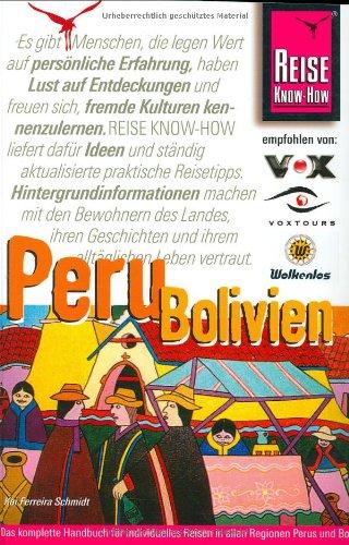 Peru, Bolivien: Handbuch für individuelles Reisen und Entdecken in allen Regionen Perus und Boliviens, auch abseits der Hauptreiserouten