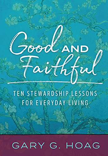 Good and faithful ten stewardship lessons for everyday living good and faithful ten stewardship lessons for everyday living by hoag gary g fandeluxe Image collections