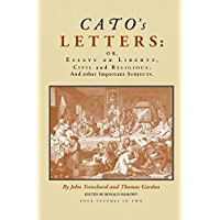 Cato's Letters: Or, Essays on Liberty, Civil and Religious, and Other Important Subjects (English Edition)