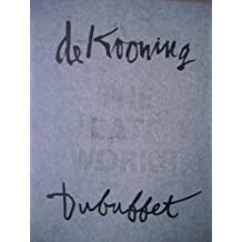 De Kooning and Dubuffet: The Late Works
