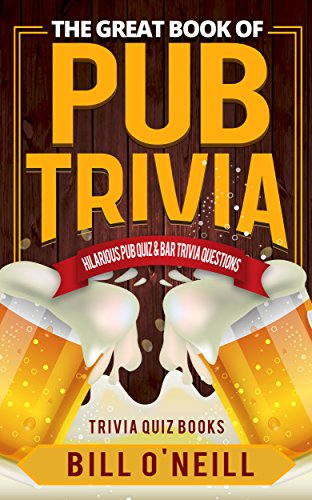 The Great Book of Pub Trivia: Hilarious Pub Quiz & Bar Trivia Questions (Trivia Quiz Books 1) (Best Football Quiz Questions And Answers)