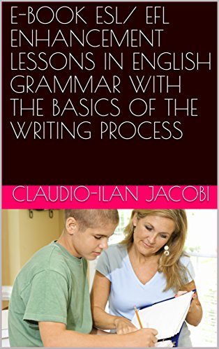 E-BOOK  ESL/ EFL ENHANCEMENT LESSONS IN ENGLISH GRAMMAR WITH THE BASICS OF THE WRITING PROCESS