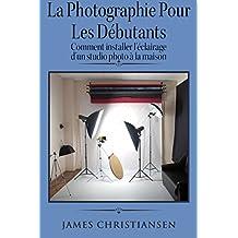 La photographie pour les débutants: comment installer l'éclairage d'un studio photo à la maison (French Edition)