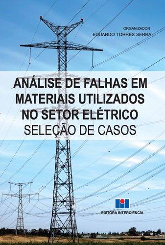Análise de Falhas em Materiais Utilizados no Setor Elétrico. Seleção de Casos