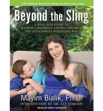 Beyond the Sling (Library Edition) : A Real-Life Guide to Raising Confident, Loving Children the Attachment Parenting Way(CD-Audio) - 2012 Edition