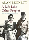 Front cover for the book A Life Like Other People's by Alan Bennett