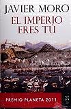 El Imperio eres tú. Premio Planeta 2011 (Autores Espanoles E Iberoamericanos) (Spanish Edition)