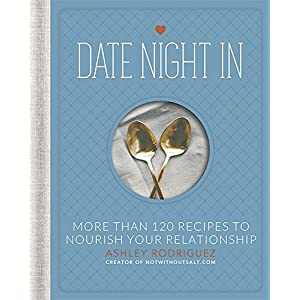Date Night In: More than 120 Recipes to Nourish Your Relationship Hardcover – December 30, 2014