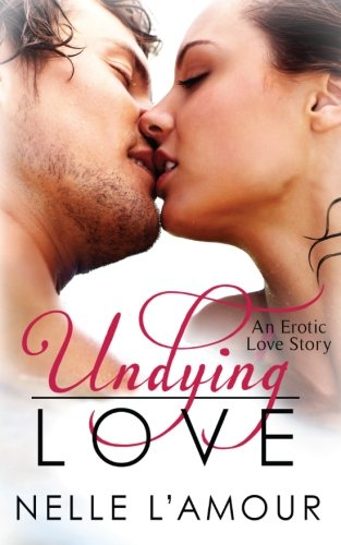 (Undying Love: (An Erotic Love Story, Book 1) (Volume 1) )