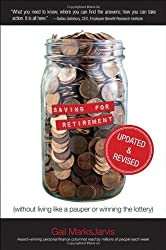 Saving for Retirement (Without Living Like a Pauper or Winning the Lottery) Updated and Revised
