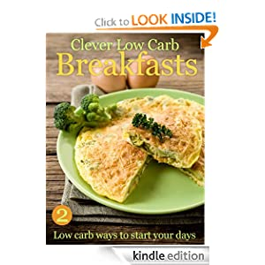 Clever Low Carb Breakfasts - low carb ways to start your days (Clever Low Carb Cooking) Cooking Penguin