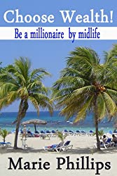 Choose Wealth!: Be a Millionaire by Midlife