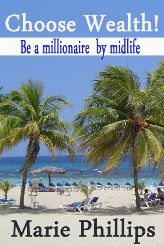 choose wealth be a millionaire by midlife