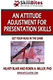 img - for An Attitude Adjustment for Presentation Skills: Get Your Head in the Game by Hilary Blair (2013-05-08) book / textbook / text book