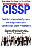 CISSP Certified Information Systems Security Professional Certification Exam Preparation Course in a Book for Passing the CISSP Certified Information Systems Security Professional Exam - the How to Pass on Your First Try Certification Study Guide, William Manning, 1742441394