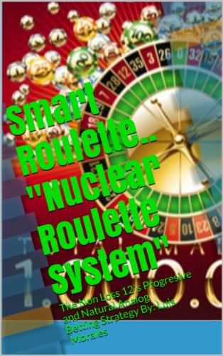 ";;TOP;; Smart Roulette.. ""Nuclear Roulette System"" ~ Author: *Luis Morales: The Non Loss 12`s Progresive And Natural Analog Betting Strategy By: Luis  Morales. double Keyboard polacos United diamonds buscador"