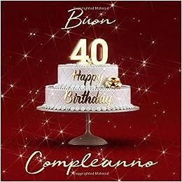 Fiori 40 Anni.Amazon Com Buon Compleanno 40 Anni Libro Degli Ospiti Con 110