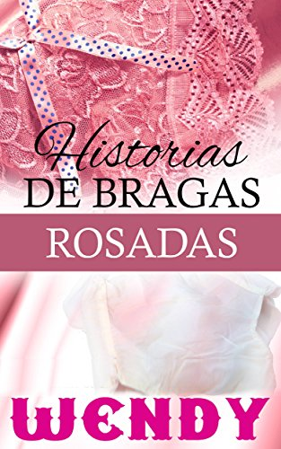 Historias de Bragas Rosadas (Spanish Edition) by [Wendy]