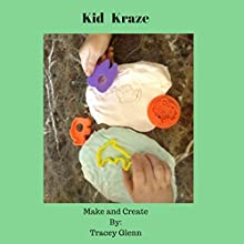 Kid Kraze: Make and Create Audiobook by Tracey Glenn Narrated by Tiffany Marz