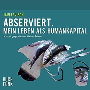 Abserviert: Mein Leben als Humankapital Hörbuch