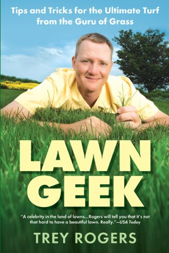 lawn-geek-tips-and-tricks-for-the-ultimate-turf-from-the-guru-of-grass