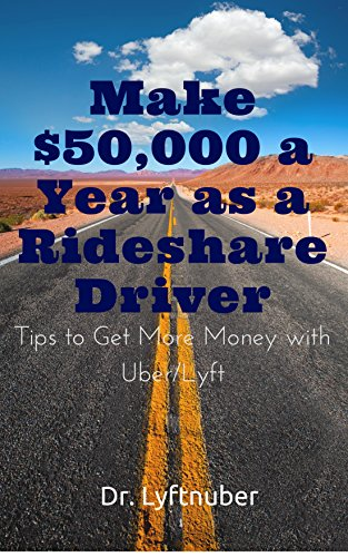 Make $50,000 a Year as a Rideshare Driver: Tips to Get More Money with Uber/Lyft