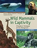 Wild Mammals in Captivity : Principles and Techniques for Zoo Management, Second Edition, , 0226440109