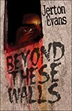 Beyond These Walls, Jerton Evans, 1424193583