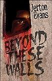 Beyond These Walls, Jerton Evans, 1424193583