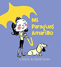 Mi Paraguas Amarillo (Xist Kids Spanish Books) (Spanish Edition) by [Robertson