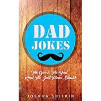Dad Jokes: The Good, the Bad, And The Just Plain Stupid