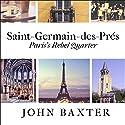 Saint-Germain-des-Pres: Paris's Rebel Quarter: Great Parisian Neighborhoods Series, Book 1 Audiobook by John Baxter Narrated by Graham Halstead