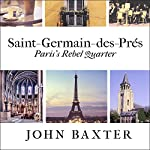 Saint-Germain-des-Pres: Paris's Rebel Quarter: Great Parisian Neighborhoods Series, Book 1 | John Baxter
