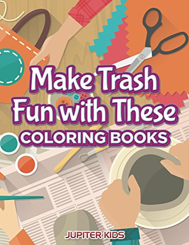 Make Trash Fun with These Coloring Books (Recycle Coloring and Art Book Series)