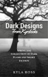 Dark Designs from Kyrobooks: Spring 2017 Flash and Short Fiction Collection
