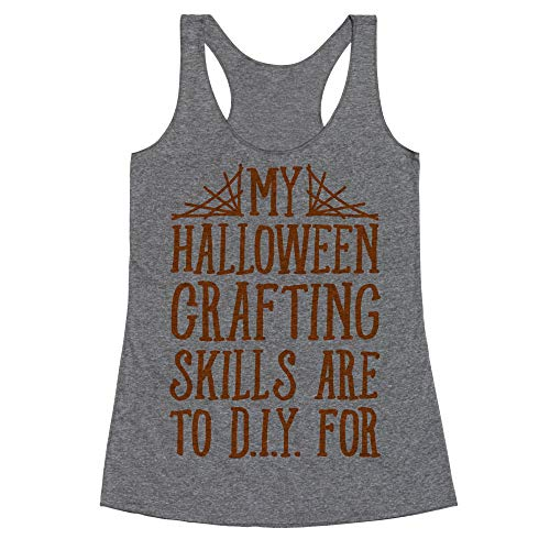 (LookHUMAN My Halloween Crafting Skills are to D.I.Y. for Medium Heathered Gray Women's Racerback)