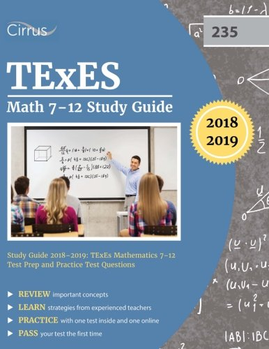 TExES Math 7-12 Study Guide 2018-2019: TExES Mathematics 7-12 Test Prep and Practice Test Questions