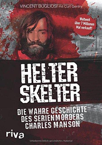 Helter Skelter: Die wahre Geschichte des Serienmörders Charles Manson Taschenbuch – 14. August 2017 Vincent Bugliosi Curt Gentry riva 3742302493