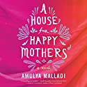 A House for Happy Mothers: A Novel Audiobook by Amulya Malladi Narrated by Deepa Samuel