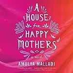 A House for Happy Mothers: A Novel | Amulya Malladi