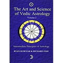 The Art and Science of Vedic Astrology Volume 2: Intermediate Principles of Astrology
